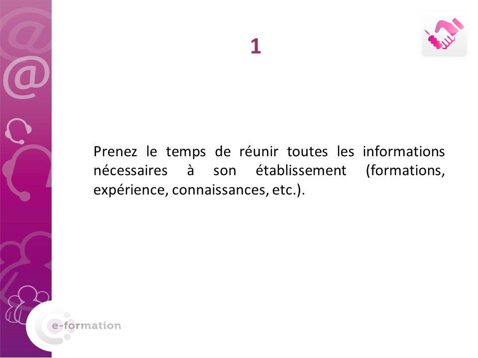 Prenez le temps de réunir toutes les informations nécessaires à son établissement (formations, expérience, connaissances, etc.). 1