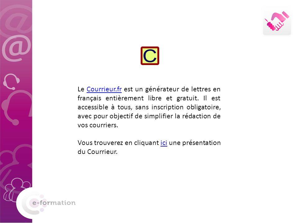 Le Courrieur.fr est un générateur de lettres en français entièrement libre et gratuit. Il est accessible à tous, sans inscription obligatoire, avec po