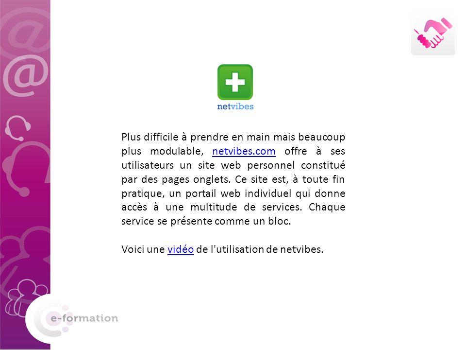 Plus difficile à prendre en main mais beaucoup plus modulable, netvibes.com offre à ses utilisateurs un site web personnel constitué par des pages onglets.