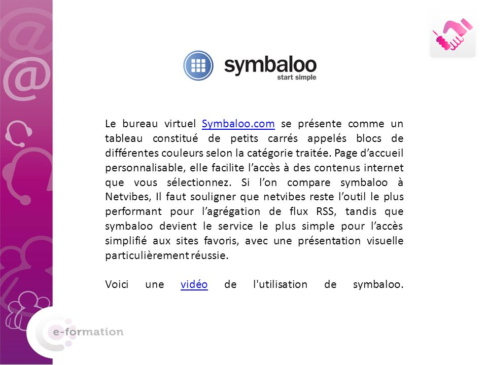 Le bureau virtuel Symbaloo.com se présente comme un tableau constitué de petits carrés appelés blocs de différentes couleurs selon la catégorie traitée.