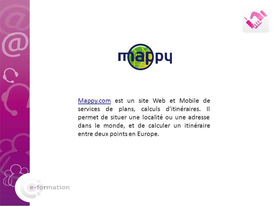 Mappy.comMappy.com est un site Web et Mobile de services de plans, calculs d'itinéraires. Il permet de situer une localité ou une adresse dans le mond