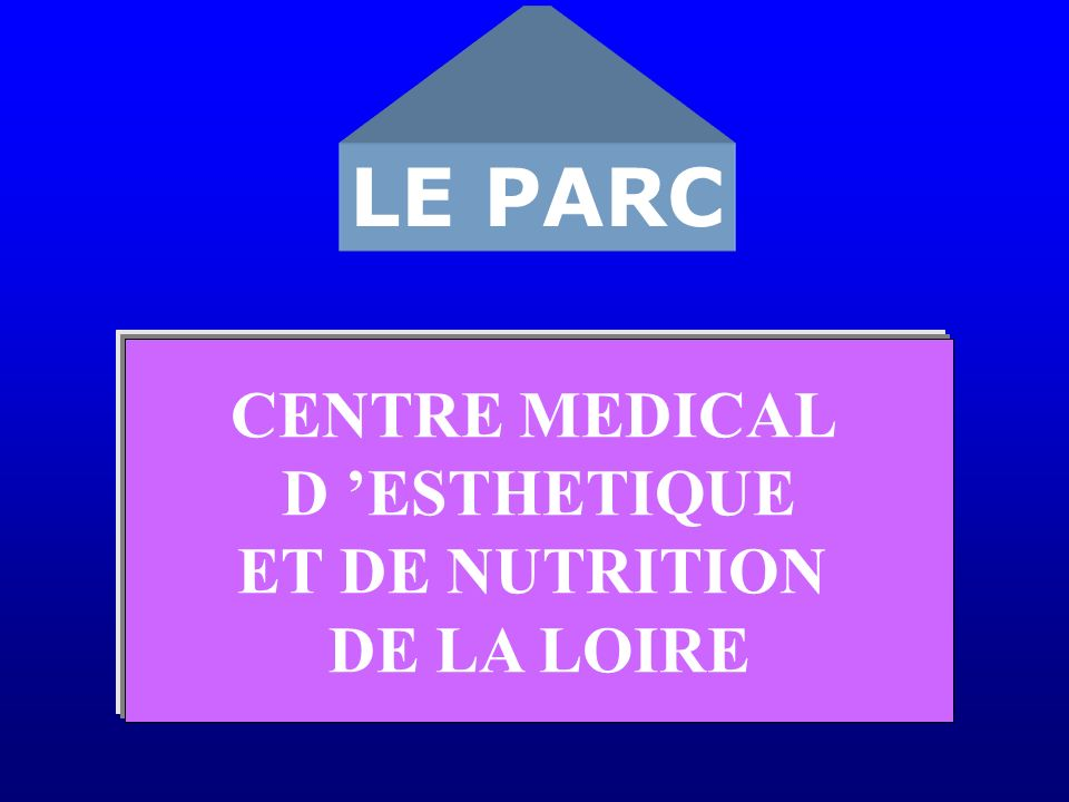LE PARC CENTRE MEDICAL D ESTHETIQUE ET DE NUTRITION DE LA LOIRE