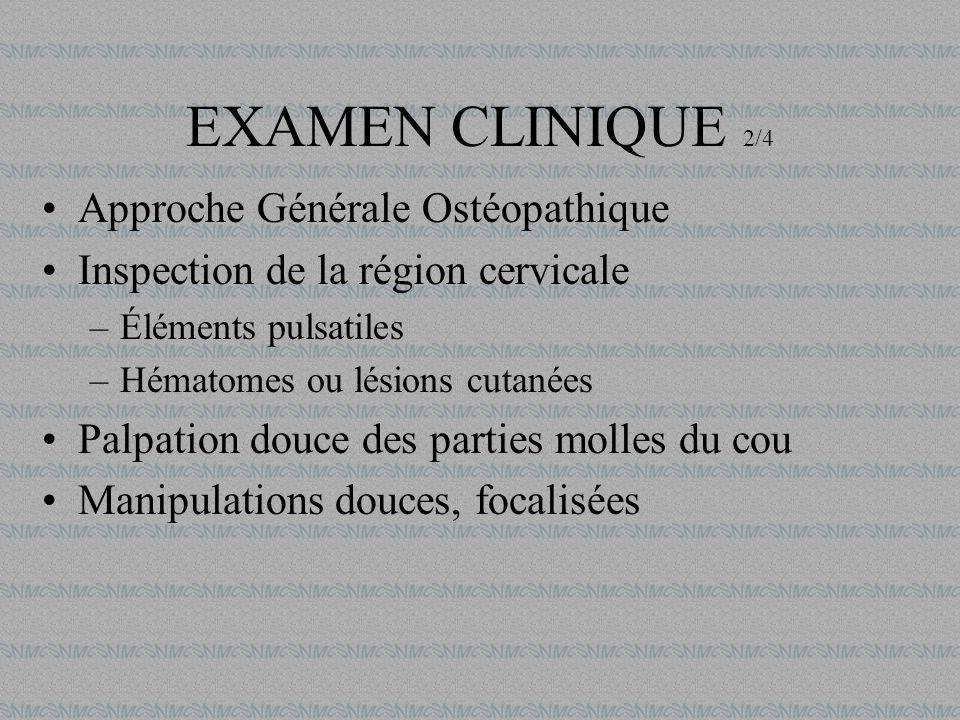 EXAMEN CLINIQUE 2/4 Approche Générale Ostéopathique Inspection de la région cervicale –Éléments pulsatiles –Hématomes ou lésions cutanées Palpation do