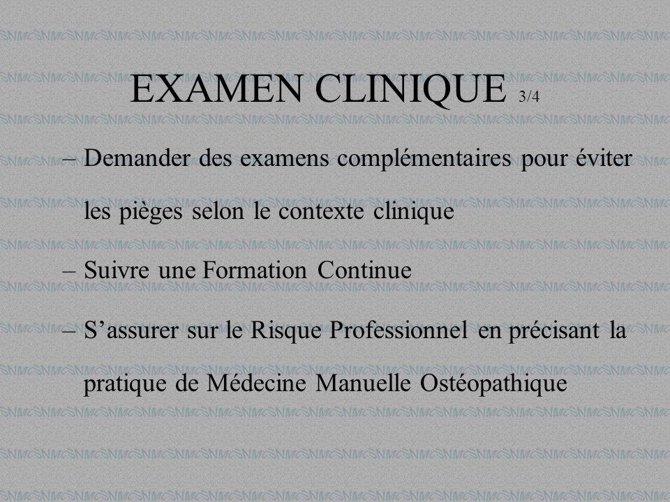 EXAMEN CLINIQUE 3/4 –Demander des examens complémentaires pour éviter les pièges selon le contexte clinique –Suivre une Formation Continue –Sassurer s