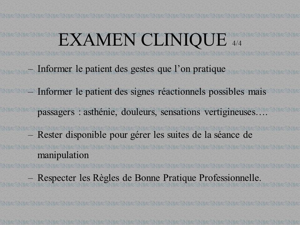 EXAMEN CLINIQUE 4/4 –Informer le patient des gestes que lon pratique –Informer le patient des signes réactionnels possibles mais passagers : asthénie,