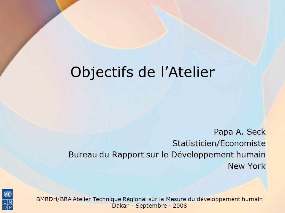 Objectifs de lAtelier Papa A. Seck Statisticien/Economiste Bureau du Rapport sur le Développement humain New York BMRDH/BRA Atelier Technique Régional