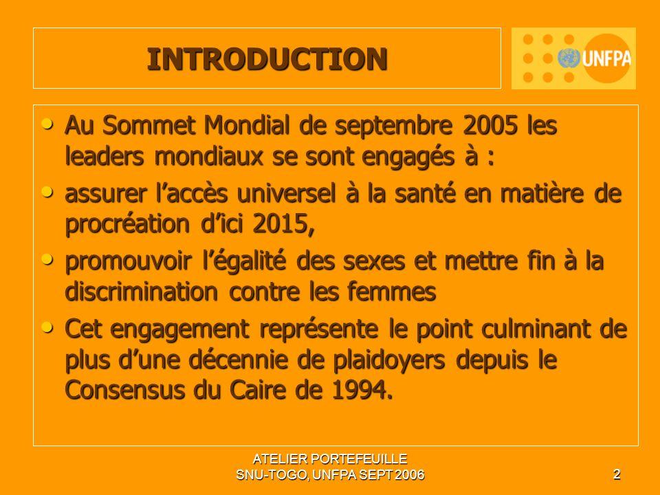 ATELIER PORTEFEUILLE SNU-TOGO, UNFPA SEPT 20062 INTRODUCTION Au Sommet Mondial de septembre 2005 les leaders mondiaux se sont engagés à : Au Sommet Mo