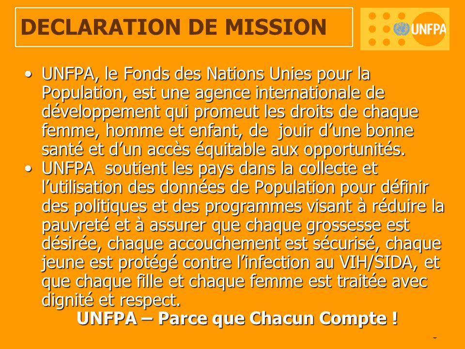 5 DECLARATION DE MISSION UNFPA, le Fonds des Nations Unies pour la Population, est une agence internationale de développement qui promeut les droits d