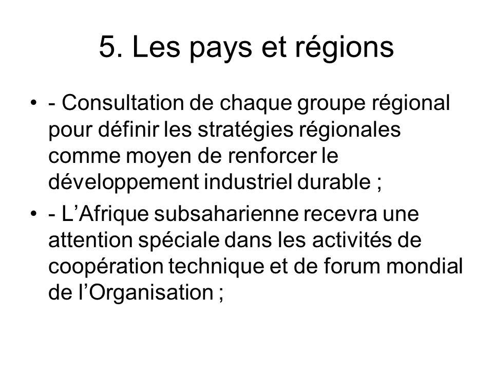 5. Les pays et régions - Consultation de chaque groupe régional pour définir les stratégies régionales comme moyen de renforcer le développement indus