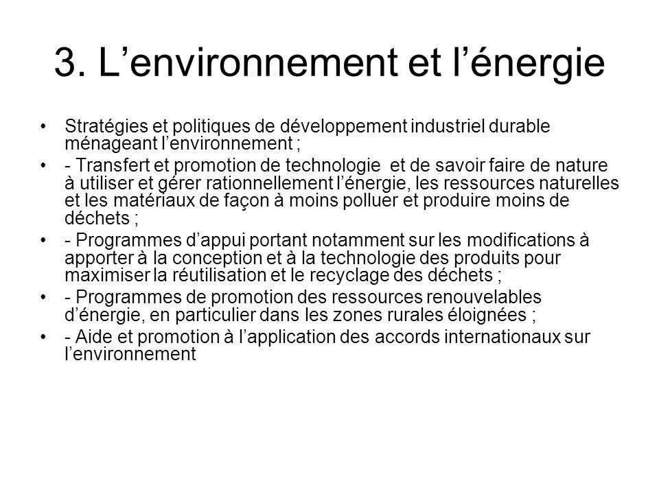 3. Lenvironnement et lénergie Stratégies et politiques de développement industriel durable ménageant lenvironnement ; - Transfert et promotion de tech
