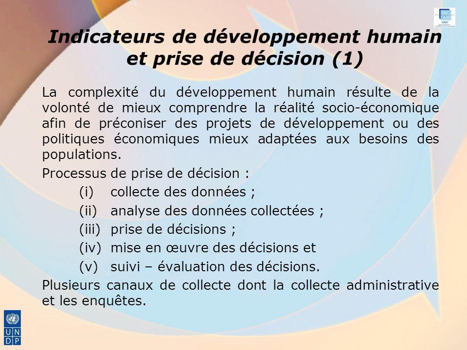 Indicateurs de développement humain et prise de décision (1) La complexité du développement humain résulte de la volonté de mieux comprendre la réalité socio-économique afin de préconiser des projets de développement ou des politiques économiques mieux adaptées aux besoins des populations.