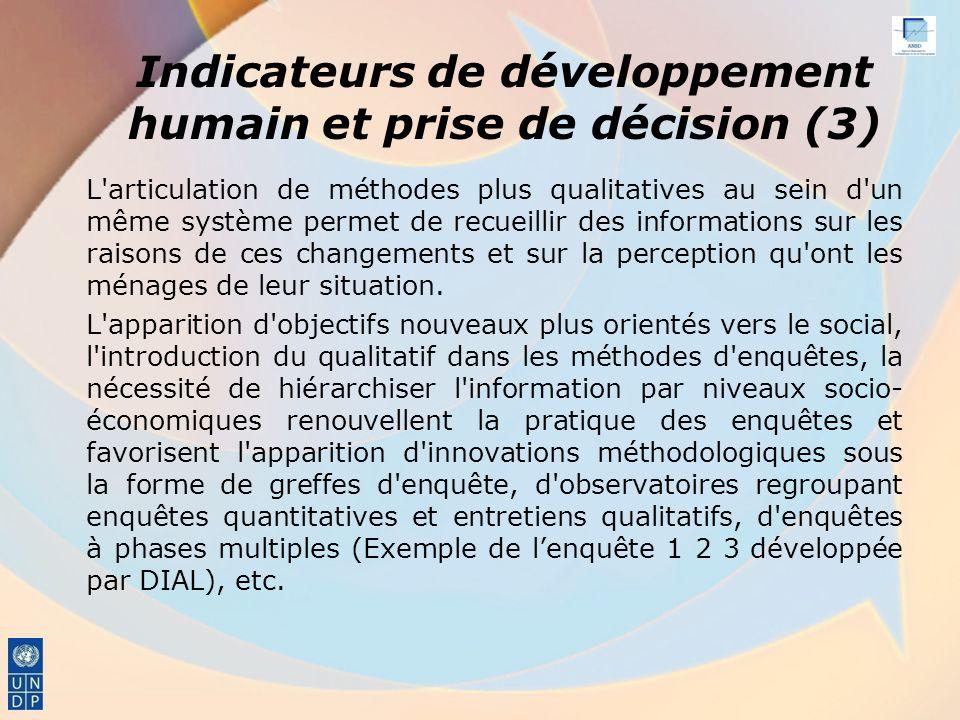 Indicateurs de développement humain et prise de décision (3) L articulation de méthodes plus qualitatives au sein d un même système permet de recueillir des informations sur les raisons de ces changements et sur la perception qu ont les ménages de leur situation.