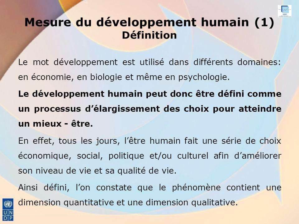Mesure du développement humain (1) Définition Le mot développement est utilisé dans différents domaines: en économie, en biologie et même en psychologie.