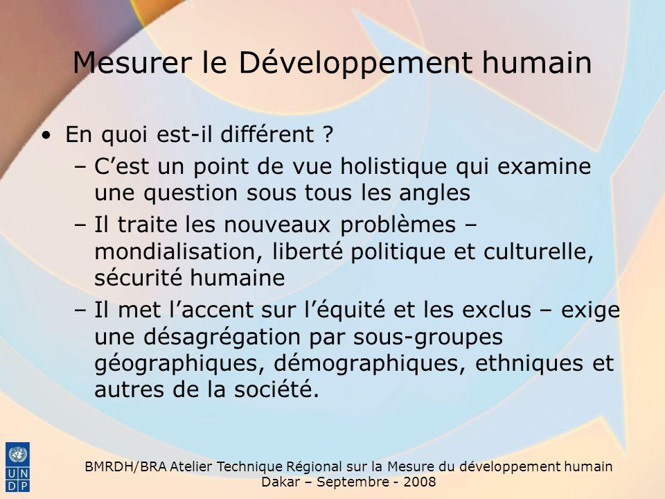 BMRDH/BRA Atelier Technique Régional sur la Mesure du développement humain Dakar – Septembre - 2008 Mesurer le Développement humain En quoi est-il dif