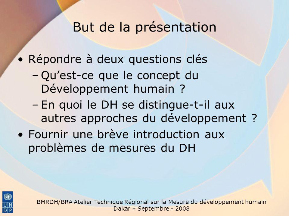 BMRDH/BRA Atelier Technique Régional sur la Mesure du développement humain Dakar – Septembre - 2008 But de la présentation Répondre à deux questions c