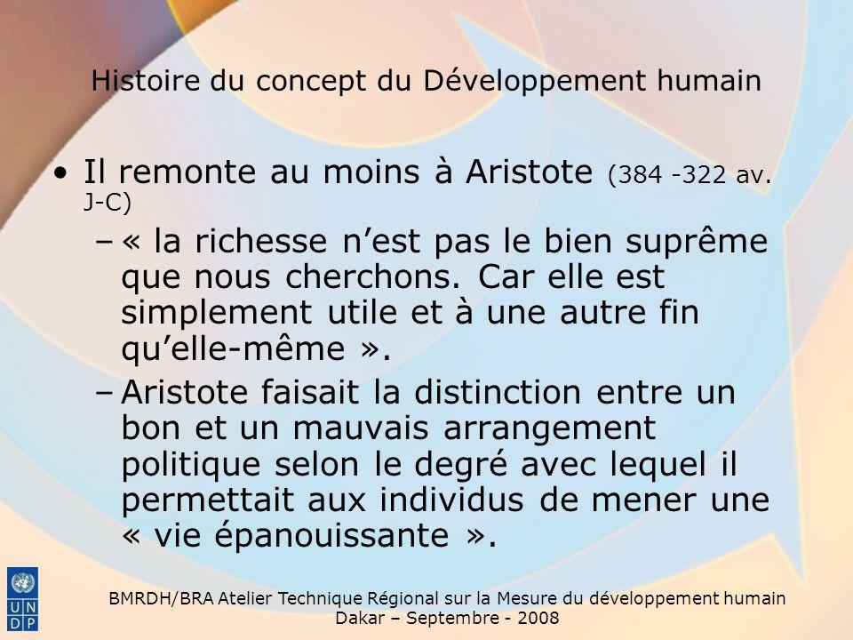 BMRDH/BRA Atelier Technique Régional sur la Mesure du développement humain Dakar – Septembre - 2008 Histoire du concept du Développement humain Il rem