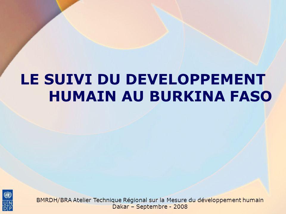 BMRDH/BRA Atelier Technique Régional sur la Mesure du développement humain Dakar – Septembre - 2008 LE SUIVI DU DEVELOPPEMENT HUMAIN AU BURKINA FASO