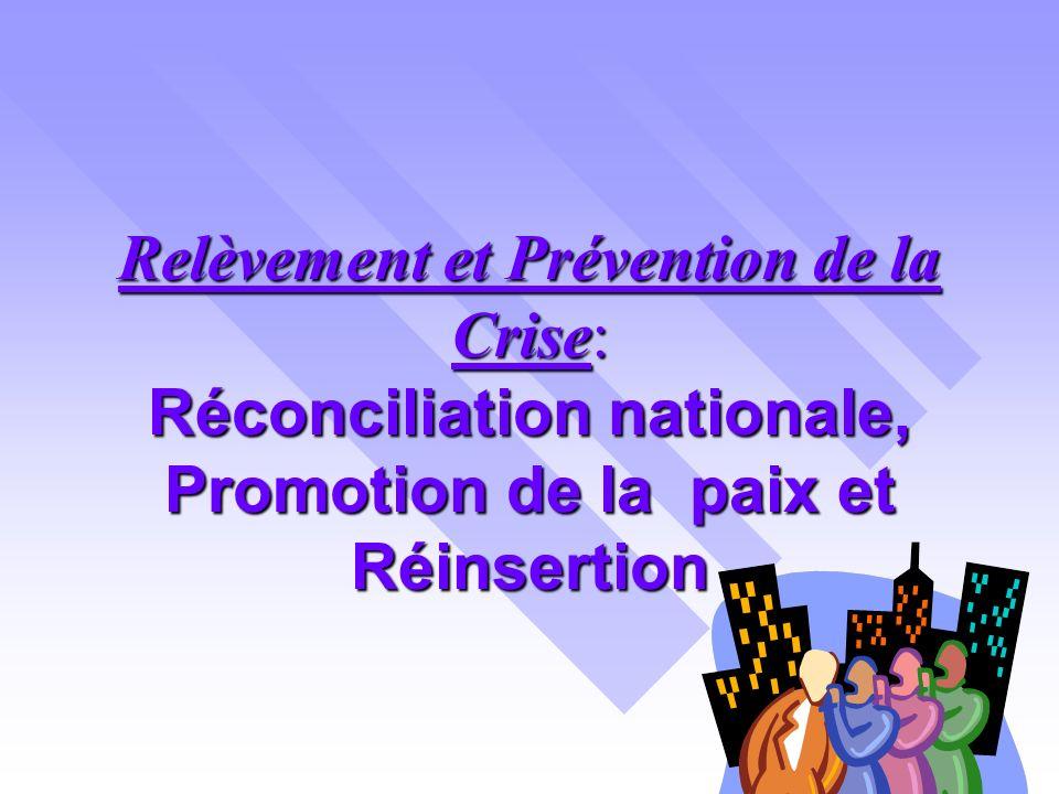 Relèvement et Prévention de la Crise: Réconciliation nationale, Promotion de la paix et Réinsertion