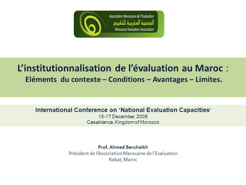 Linstitutionnalisation de lévaluation au Maroc : Eléments du contexte – Conditions – Avantages – Limites. Prof. Ahmed Bencheikh Président de lAssociat