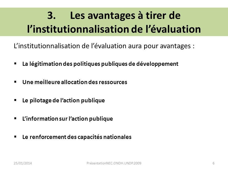 Linstitutionnalisation de lévaluation aura pour avantages : La légitimation des politiques publiques de développement Une meilleure allocation des res