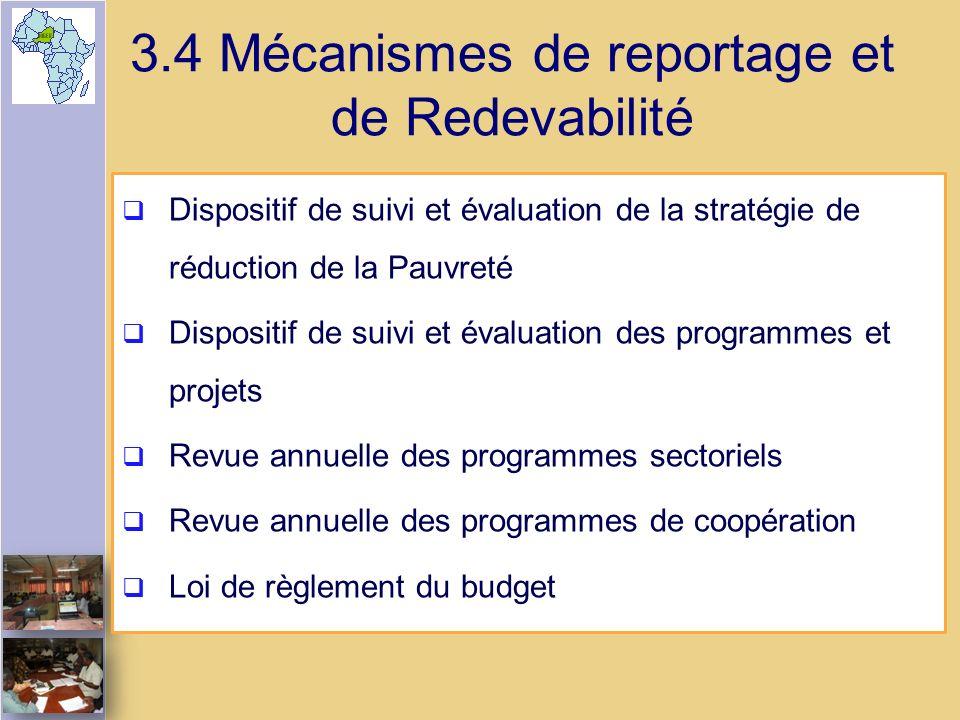 3.4 Mécanismes de reportage et de Redevabilité Dispositif de suivi et évaluation de la stratégie de réduction de la Pauvreté Dispositif de suivi et év