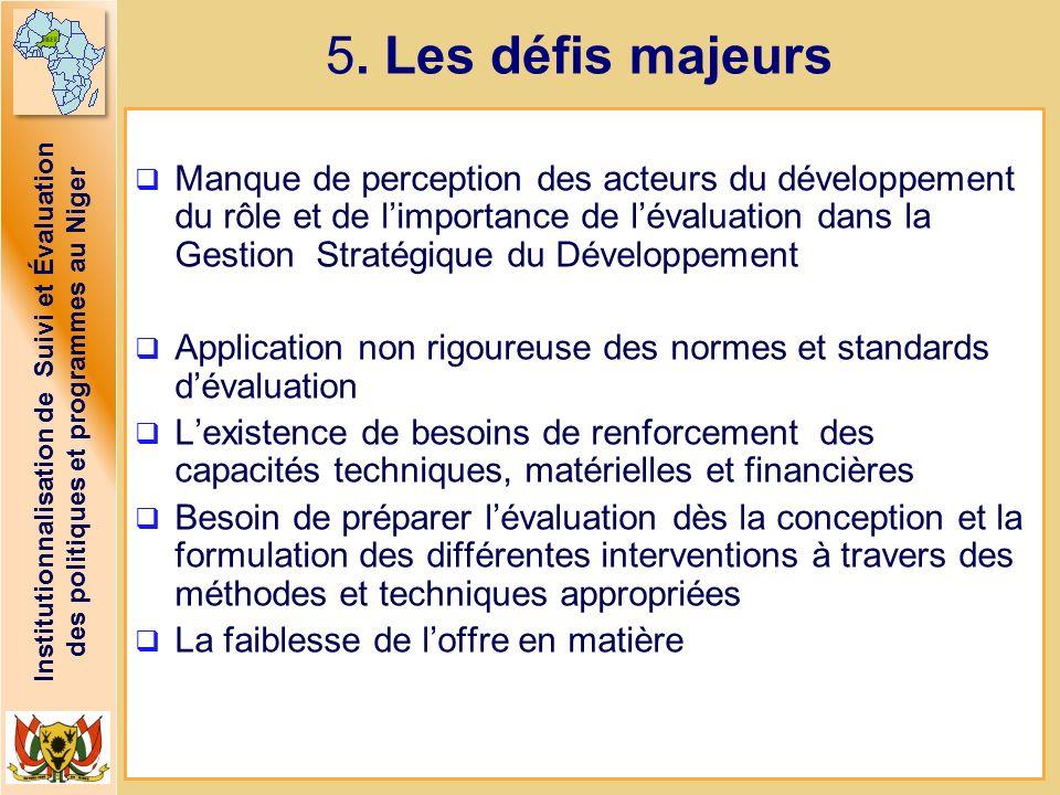Institutionnalisation de Suivi et Évaluation des politiques et programmes au Niger 5. Les défis majeurs Manque de perception des acteurs du développem
