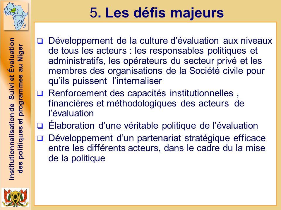 Institutionnalisation de Suivi et Évaluation des politiques et programmes au Niger 5. Les défis majeurs Développement de la culture dévaluation aux ni