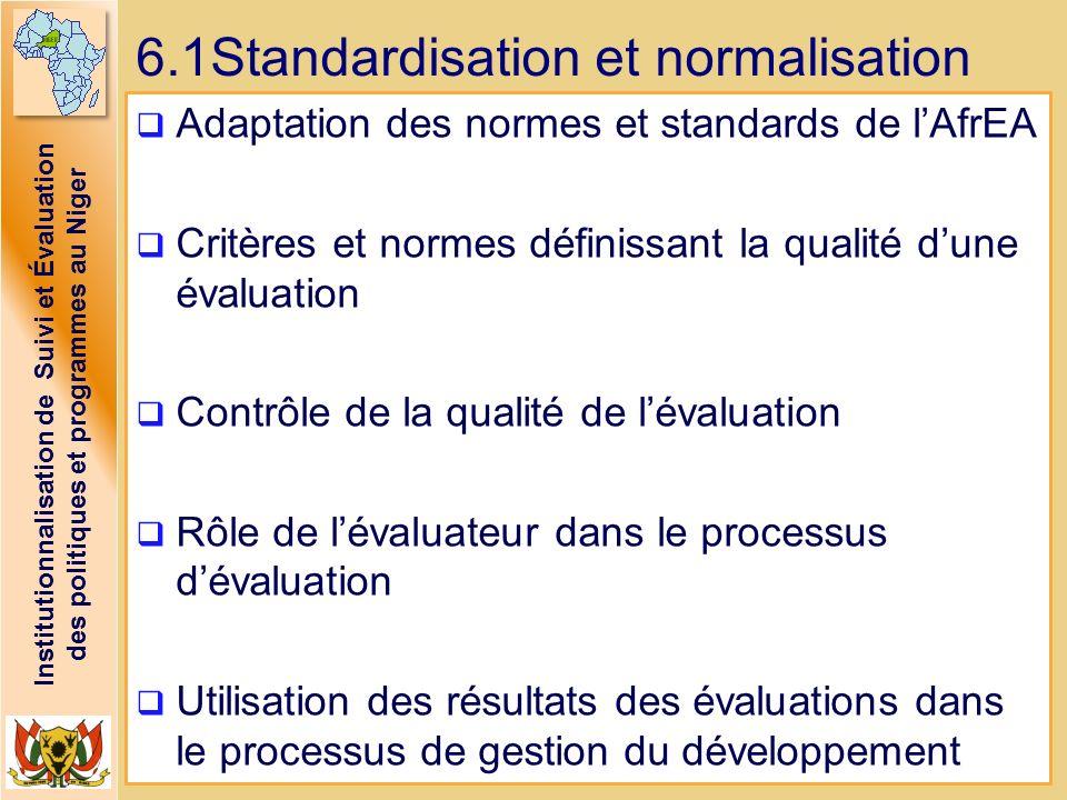 Institutionnalisation de Suivi et Évaluation des politiques et programmes au Niger 6.1Standardisation et normalisation Adaptation des normes et standa