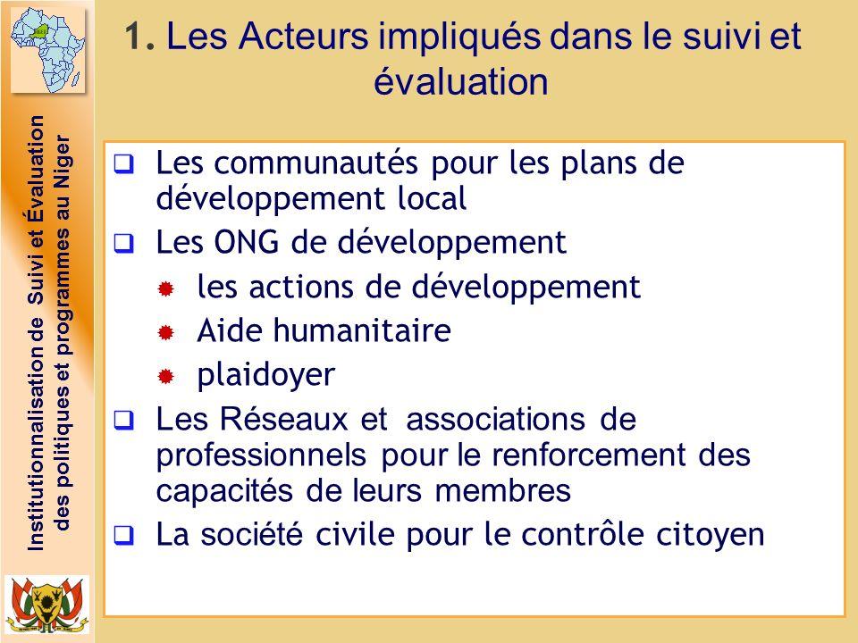 Institutionnalisation de Suivi et Évaluation des politiques et programmes au Niger 1. Les Acteurs impliqués dans le suivi et évaluation Les communauté