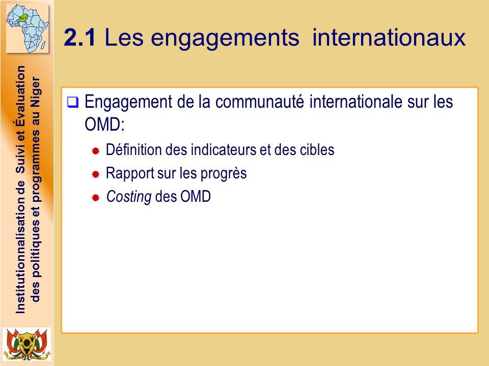 Institutionnalisation de Suivi et Évaluation des politiques et programmes au Niger 2.1 Les engagements internationaux Engagement de la communauté inte