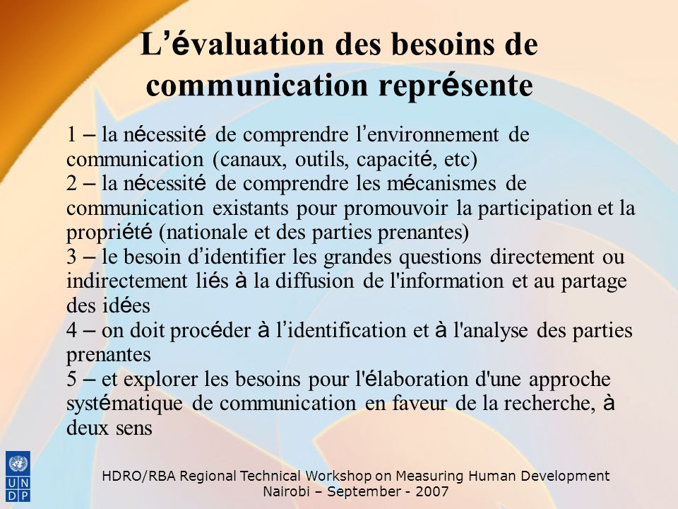 HDRO/RBA Regional Technical Workshop on Measuring Human Development Nairobi – September - 2007 L é valuation des besoins de communication repr é sente