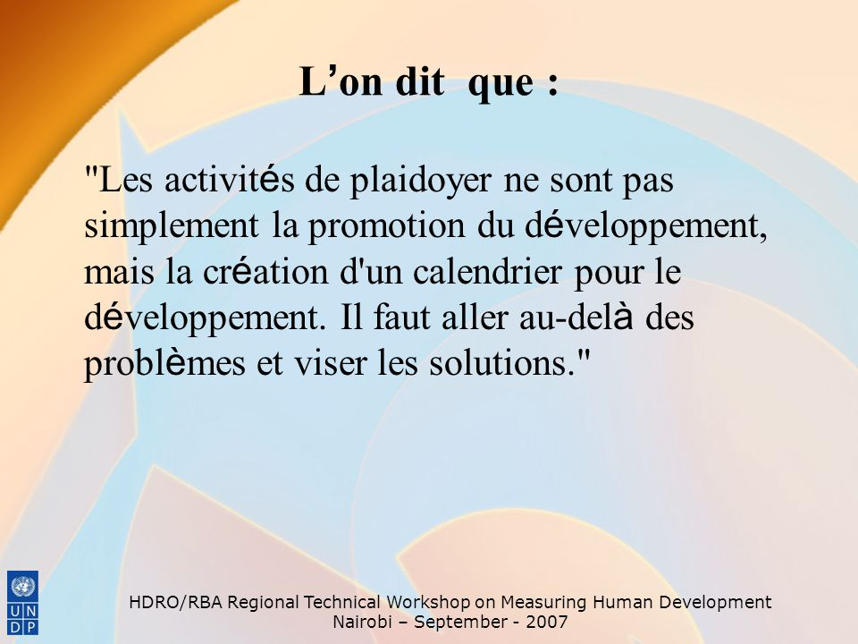 HDRO/RBA Regional Technical Workshop on Measuring Human Development Nairobi – September - 2007 L on dit que :