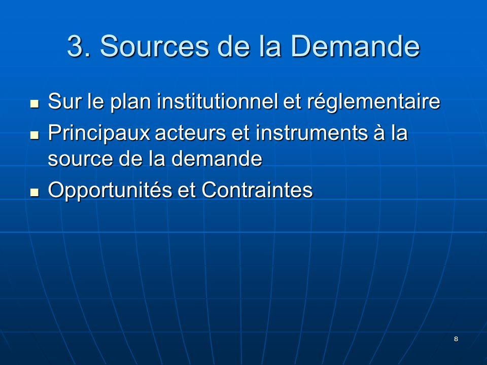 8 3. Sources de la Demande Sur le plan institutionnel et réglementaire Sur le plan institutionnel et réglementaire Principaux acteurs et instruments à