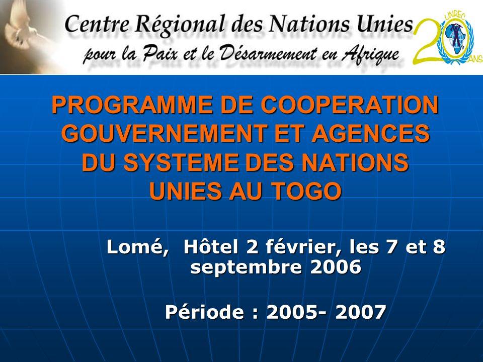 PROGRAMME DE COOPERATION GOUVERNEMENT ET AGENCES DU SYSTEME DES NATIONS UNIES AU TOGO Lomé, Hôtel 2 février, les 7 et 8 septembre 2006 Période : 2005-