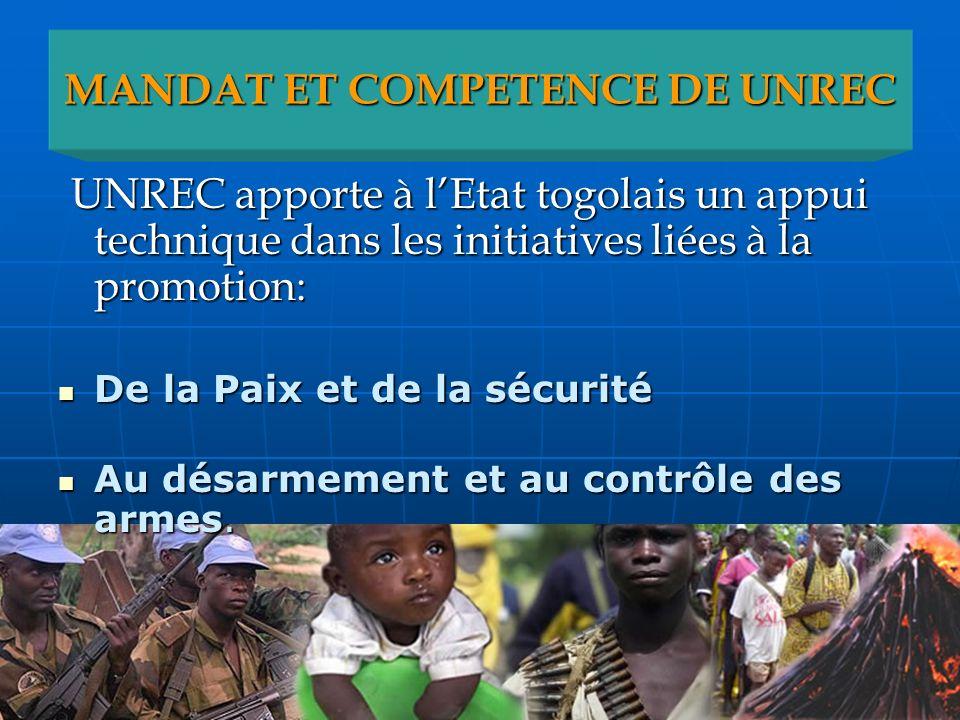 MANDAT ET COMPETENCE DE UNREC UNREC apporte à lEtat togolais un appui technique dans les initiatives liées à la promotion: UNREC apporte à lEtat togol