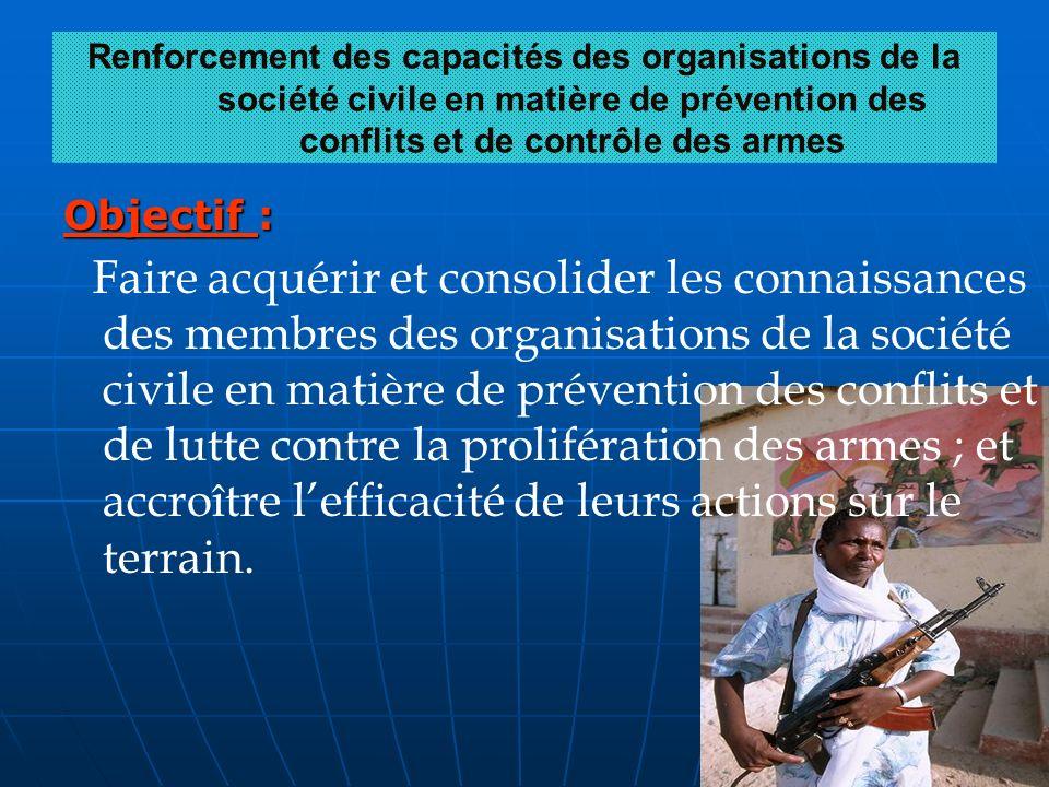 Renforcement des capacités des organisations de la société civile en matière de prévention des conflits et de contrôle des armes Objectif : Faire acqu