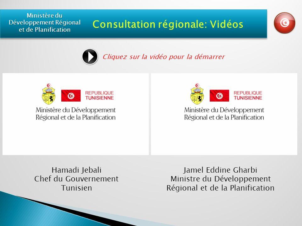 Hamadi Jebali Chef du Gouvernement Tunisien Jamel Eddine Gharbi Ministre du Développement Régional et de la Planification Ministère du Développement Régional et de Planification Consultation régionale: Vidéos Cliquez sur la vidéo pour la démarrer