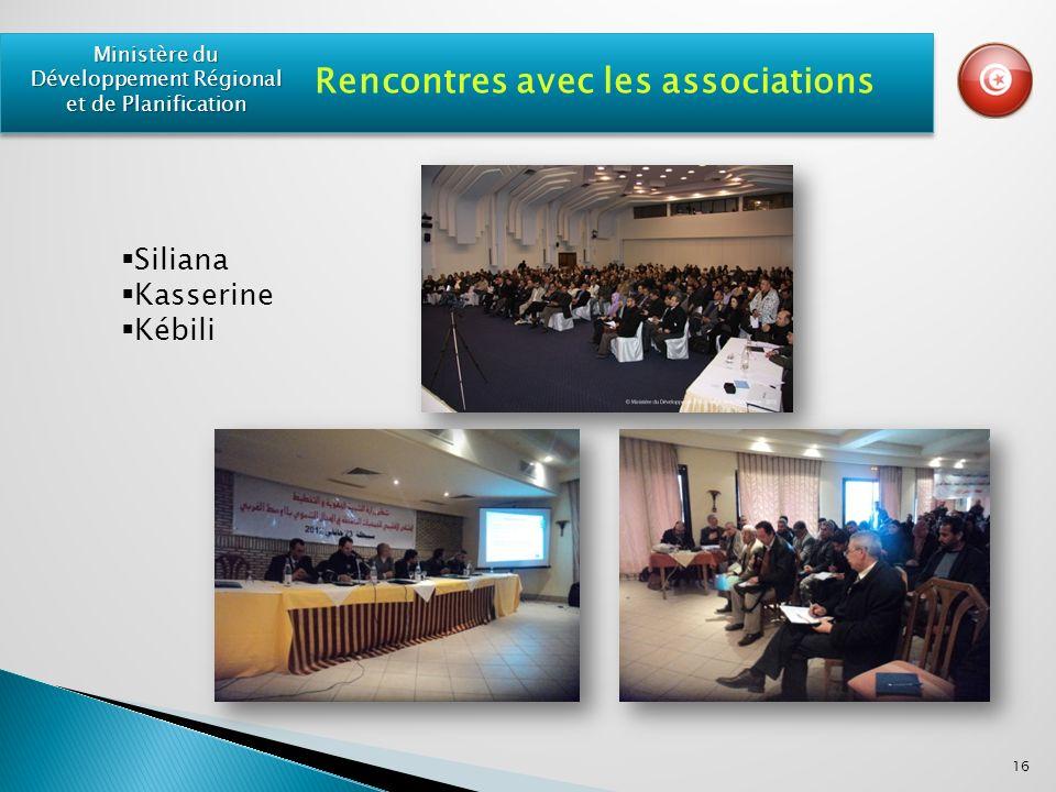 Siliana Kasserine Kébili 16 Ministère du Développement Régional et de Planification Rencontres avec les associations