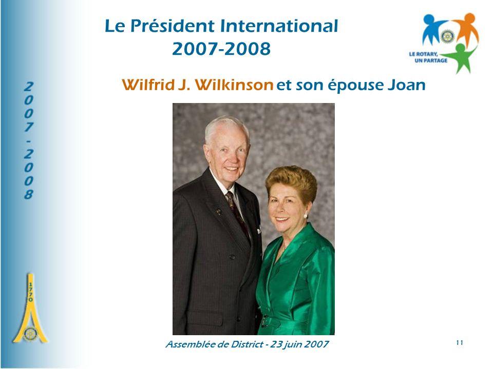 Assemblée de District - 23 juin 2007 11 Le Président International 2007-2008 Wilfrid J.