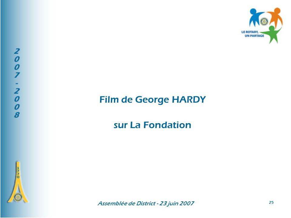 Assemblée de District - 23 juin 2007 25 Film de George HARDY sur La Fondation