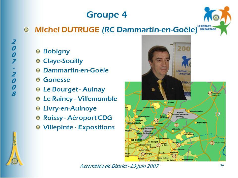 Assemblée de District - 23 juin 2007 34 Groupe 4 Michel DUTRUGE (RC Dammartin-en-Goële) Bobigny Claye-Souilly Dammartin-en-Goële Gonesse Le Bourget - Aulnay Le Raincy - Villemomble Livry-en-Aulnoye Roissy - Aéroport CDG Villepinte - Expositions