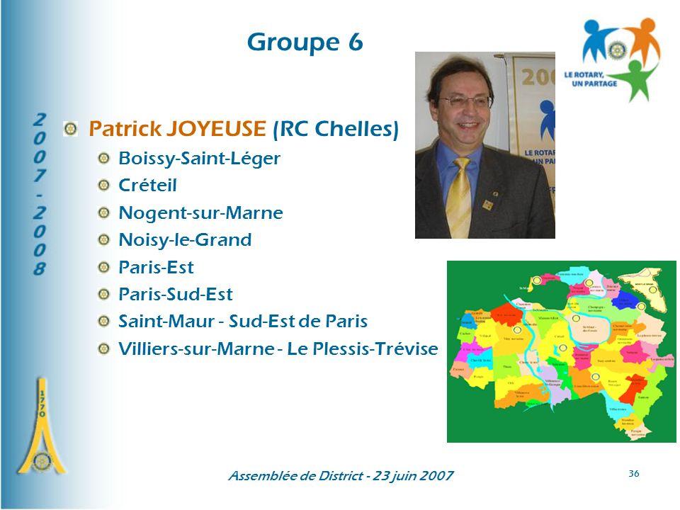 Assemblée de District - 23 juin 2007 36 Groupe 6 Patrick JOYEUSE (RC Chelles) Boissy-Saint-Léger Créteil Nogent-sur-Marne Noisy-le-Grand Paris-Est Paris-Sud-Est Saint-Maur - Sud-Est de Paris Villiers-sur-Marne - Le Plessis-Trévise