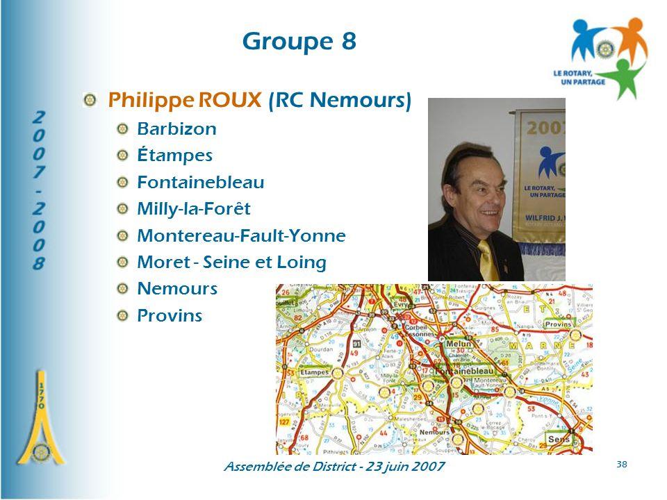 Assemblée de District - 23 juin 2007 38 Groupe 8 Philippe ROUX (RC Nemours) Barbizon Étampes Fontainebleau Milly-la-Forêt Montereau-Fault-Yonne Moret - Seine et Loing Nemours Provins
