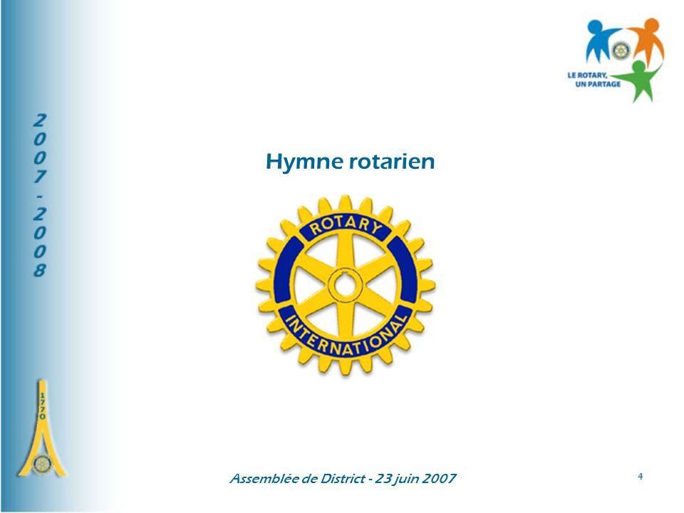 Assemblée de District - 23 juin 2007 4 Hymne rotarien