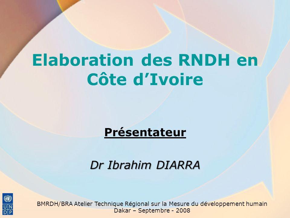 Elaboration des RNDH en Côte dIvoire Présentateur Dr Ibrahim DIARRA BMRDH/BRA Atelier Technique Régional sur la Mesure du développement humain Dakar – Septembre - 2008