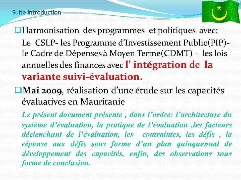 Suite introduction Harmonisation des programmes et politiques avec: Le CSLP- les Programme dInvestissement Public(PIP)- le Cadre de Dépenses à Moyen Terme(CDMT) - les lois annuelles des finances avec l intégration de la variante suivi-évaluation.