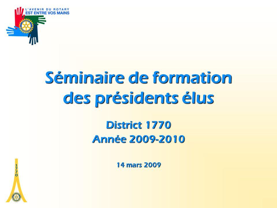 Séminaire de formation des présidents élus District 1770 Année 2009-2010 14 mars 2009