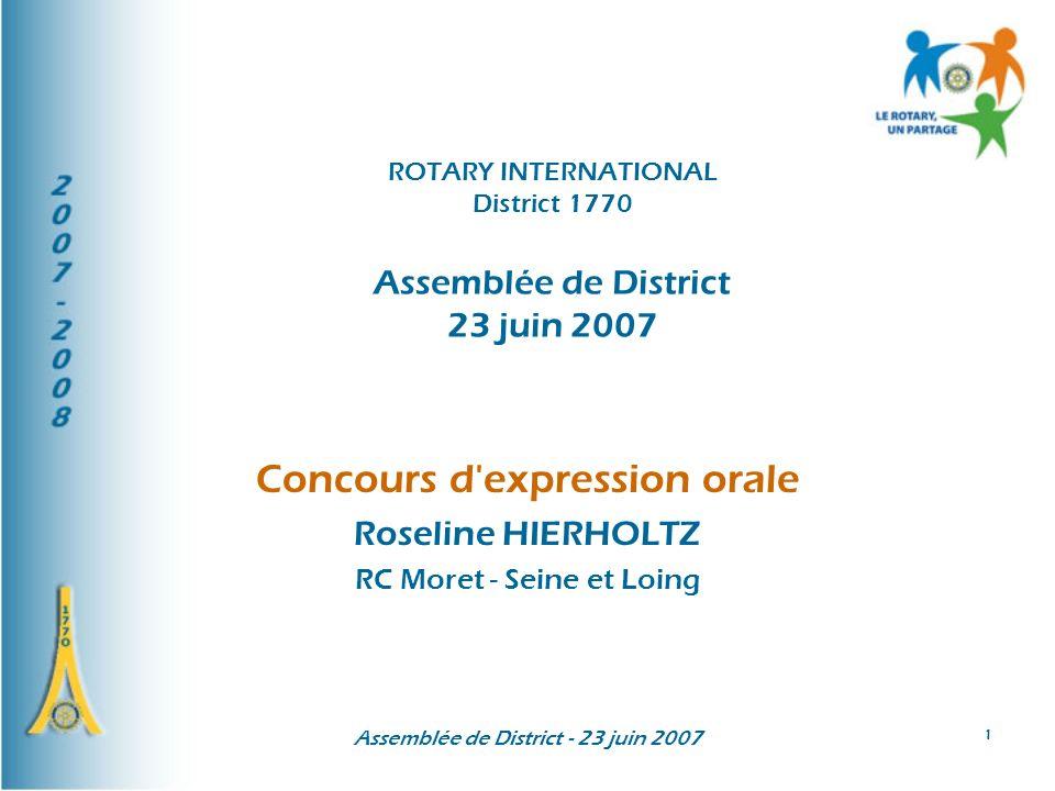 Assemblée de District - 23 juin 2007 1 Concours d'expression orale Roseline HIERHOLTZ RC Moret - Seine et Loing ROTARY INTERNATIONAL District 1770 Ass