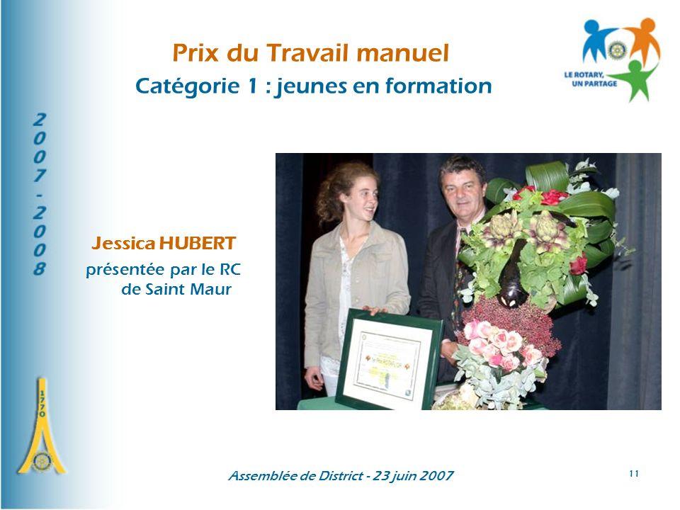 Assemblée de District - 23 juin 2007 11 Prix du Travail manuel Catégorie 1 : jeunes en formation Jessica HUBERT présentée par le RC de Saint Maur