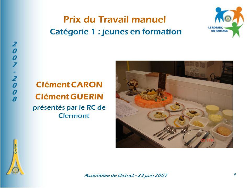 Assemblée de District - 23 juin 2007 9 Prix du Travail manuel Catégorie 1 : jeunes en formation Clément CARON Clément GUERIN présentés par le RC de Cl